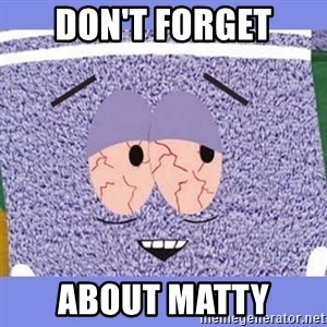 Towelie - don't forget about matty