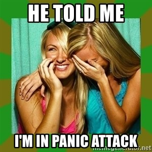 Laughing Girls  - He told me  I'm in panic attack