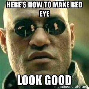 What If I Told You - Here's how to make red eye  LOOK GOOD