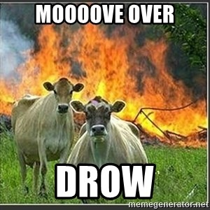 Evil Cows - MOOOOVE OVER Drow