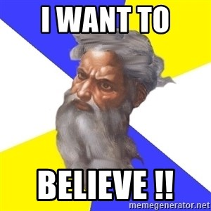 God - I want to  believe !!