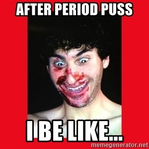 MarcusAndronicus - after period puss i be like...