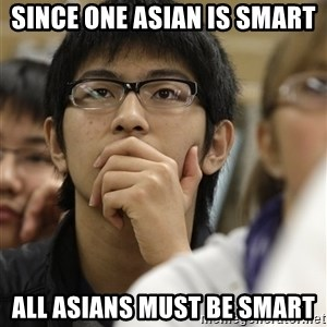 Asian College Freshman - since one asian is smart all asians must be smart