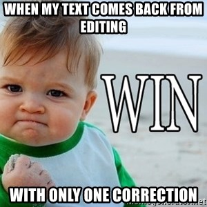 Win Baby - WHEN MY TEXT COMES BACK FROM EDITING wITH ONLY ONE CORRECTION
