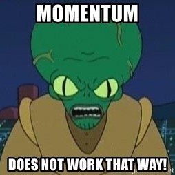 Morbo - Momentum does not work that way!