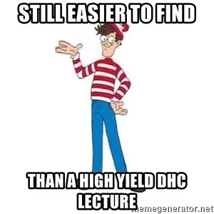 Where's Waldo - still easier to find Than A high yield DHC lecture