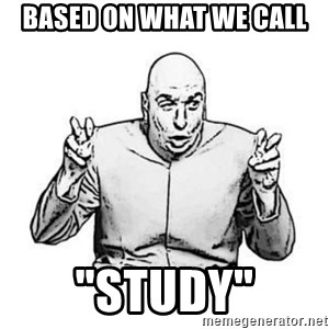 """Sceptical Dr. Evil - based on what we call """"STUDY"""""""