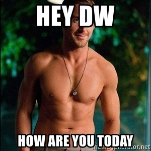ryan gosling overr - Hey dw How are you today
