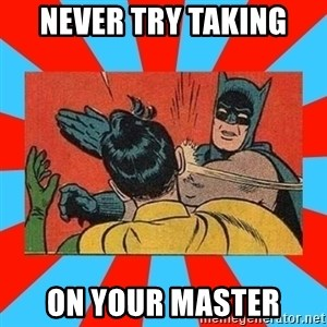 Batman Bitchslap - NEVER TRY TAKING ON YOUR MASTER