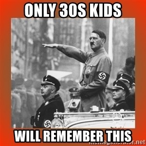 Heil Hitler - Only 30s kids will remember this
