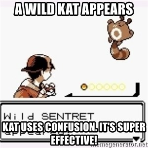 a wild pokemon appeared - A wild KaT appears Kat uses coNfusion. it's super effective!