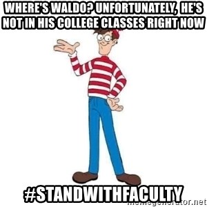 Where's Waldo - Where's Waldo? Unfortunately,  He's Not in his college classes right now #standwithfaculty