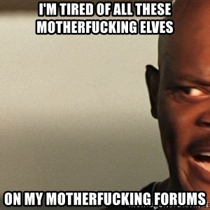 Snakes on a plane Samuel L Jackson - I'm tired of all these motherfucking elves on my motherfucking forums