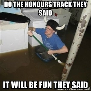 it'll be fun they say - Do the honours track they said It will be fun they said