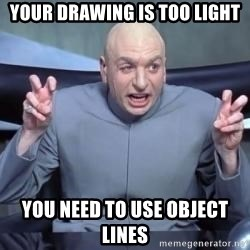 titaniumsalute04  - your drawing is too light you need to use object lines