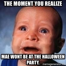 Very Sad Kid - The moment you realize Mae wont be at the halLoween party.
