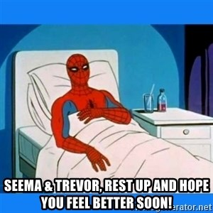spiderman sick - Seema & TrevoR, Rest Up and Hope You Feel Better Soon!