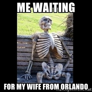 Still Waiting - me waiting  for my wife from orlando
