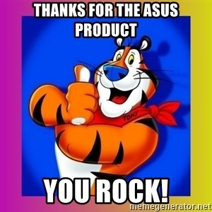 Tony The Tiger - Thanks for the ASUS product You rock!
