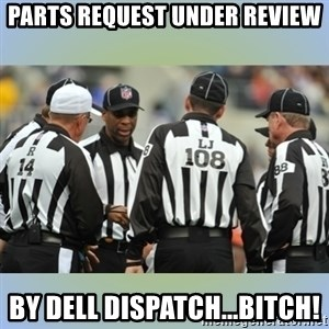 NFL Ref Meeting - PARTS REQUEST UNDER REVIEW BY DELL DISPATCH...BITCH!