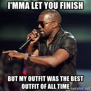 Kanye - I'Mma let you finish But my outfit was the best outfit of all time