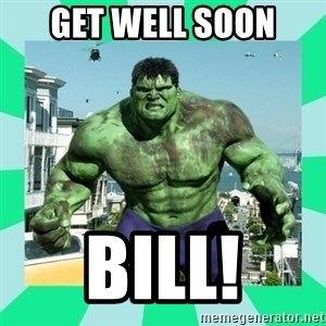 THe Incredible hulk - get well soon bill!