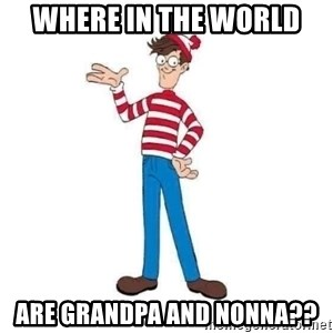 Where's Waldo - Where in the world  Are Grandpa and nonna??