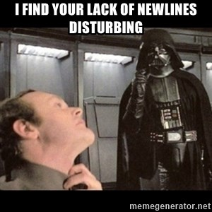 I find your lack of faith disturbing - I find your lack of Newlines disturbing