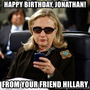 Hillary Clinton Texting - Happy birthday, Jonathan! From your friend hillary