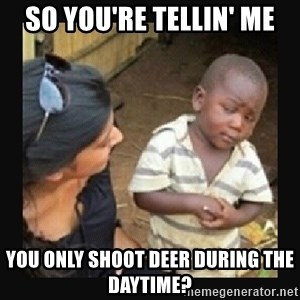 African little boy - So you'Re tellin' me You only shoot deer during tHe daytime?