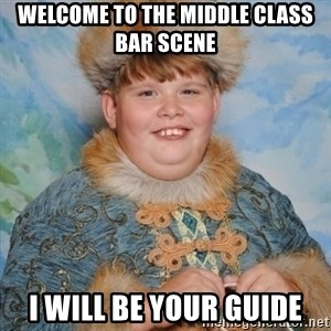 welcome to the internet i'll be your guide - Welcome to the middle class bar scene I will bE your guide