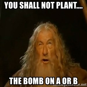 Gandalf You Shall Not Pass - you shall not plant.... the bomb on a or b