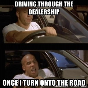 Vin Diesel Car - driving through the dealership Once i turn onto the road