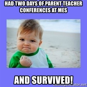 Baby fist - had two days of parent teacher conferences at mes and survived!