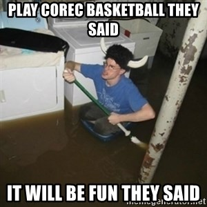 it'll be fun they say - Play Corec basketball they said it will be fun they said