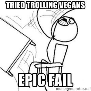 Flip table meme - Tried trolling vegaNs Epic fail