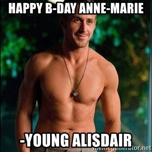 ryan gosling overr - Happy b-day anne-marie -Young Alisdair