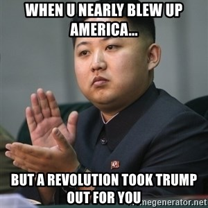 Kim Jong Un clapping - when u nearly blew up America... but a revolution took trump out for you