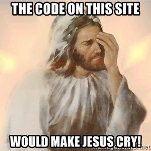 Facepalm Jesus - The code on this site would Make jesus cry!