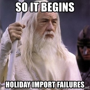 White Gandalf - So it begins holiday import failures