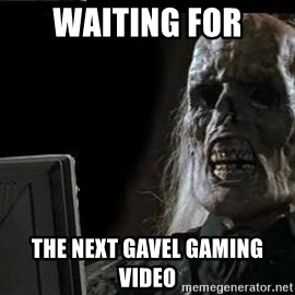 OP will surely deliver skeleton - Waiting for The next gavel gaming video