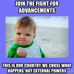 Baby fist - Join the Fight for advancements This is our country. we chose what happens, not external powers