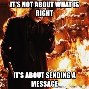 It's about sending a message - It's not about what is right It's about sending a message
