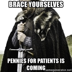 Ned Game Of Thrones - BRACE yourselves  Pennies FOR patients is coming