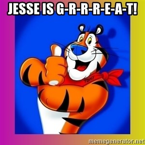 Tony The Tiger - Jesse is G-r-r-r-e-a-t!