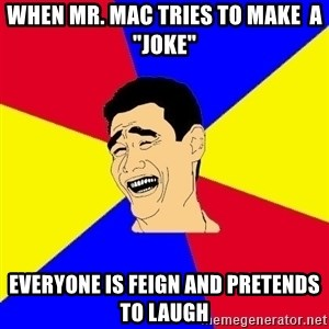 "journalist - when mr. mac tries to make  a ""joke"" everyone is feign and pretends to laugh"