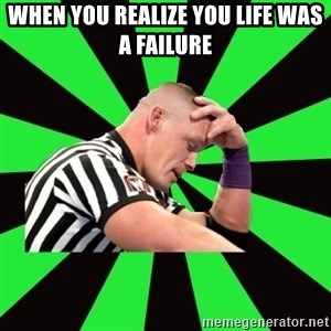 Deep Thinking Cena - When you realize you life was a failure