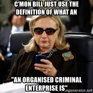 """Hillary Clinton Texting - C'mon Bill just use the definition of what an """"An organised criminal enterprise is"""""""