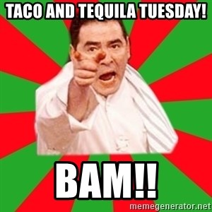 Emeril - Taco and tequila Tuesday! Bam!!