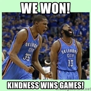 durant harden - we won! Kindness wins games!